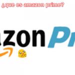 Qué es Amazon Prime y qué ventajas al suscribirte Precio y comparativa